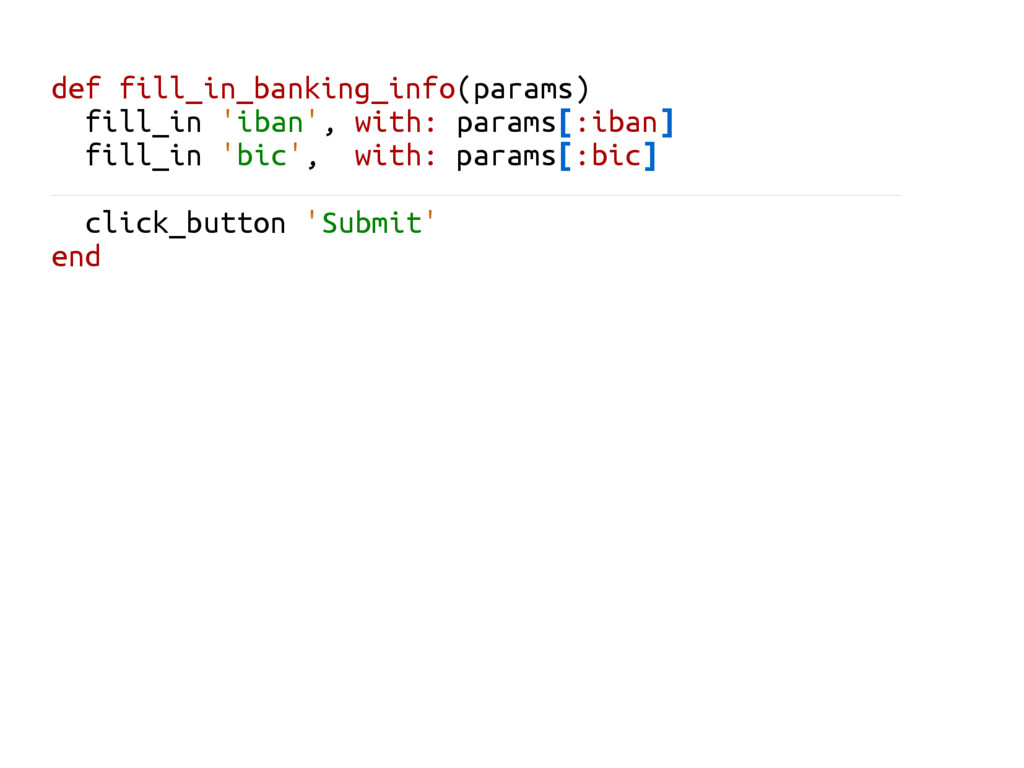 def fill_in_banking_info(params) fill_in 'iban'...