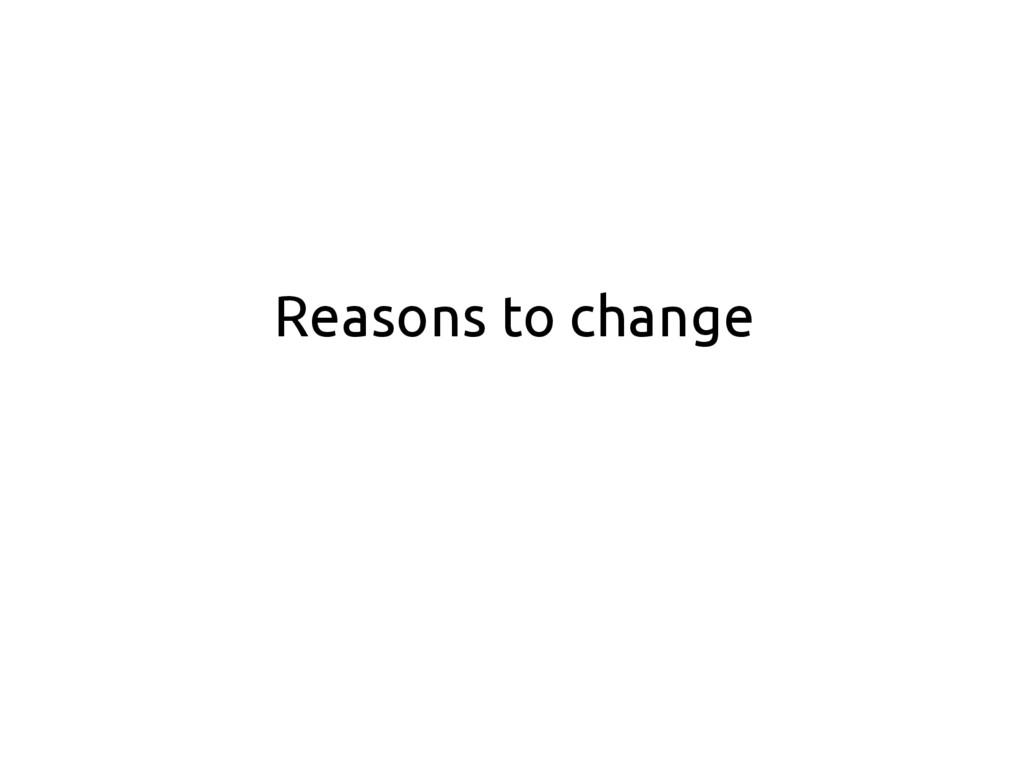 Reasons to change