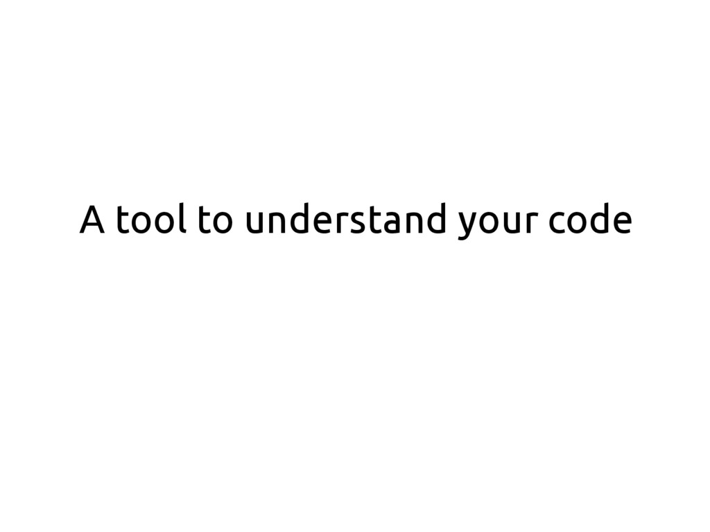 A tool to understand your code