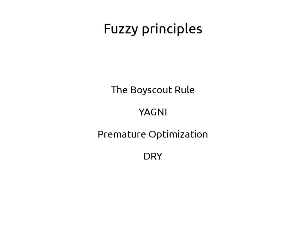 Fuzzy principles The Boyscout Rule YAGNI Premat...