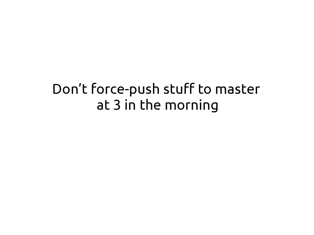 Don't force-push stuff to master at 3 in the mo...