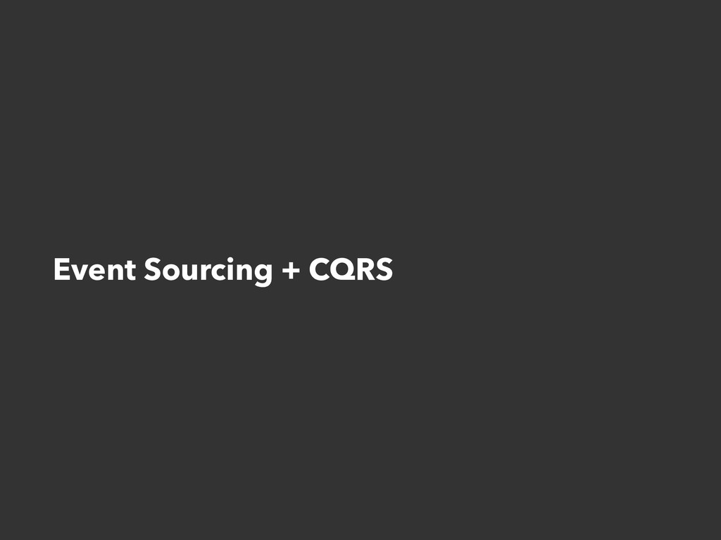 Event Sourcing + CQRS