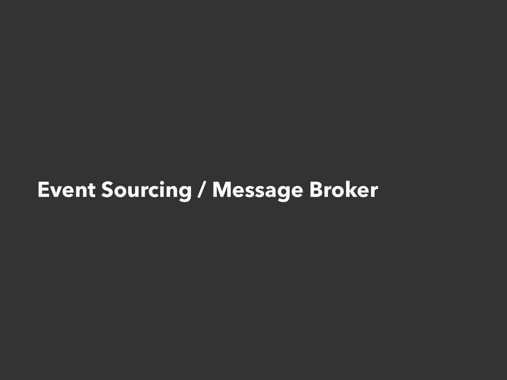 Event Sourcing / Message Broker