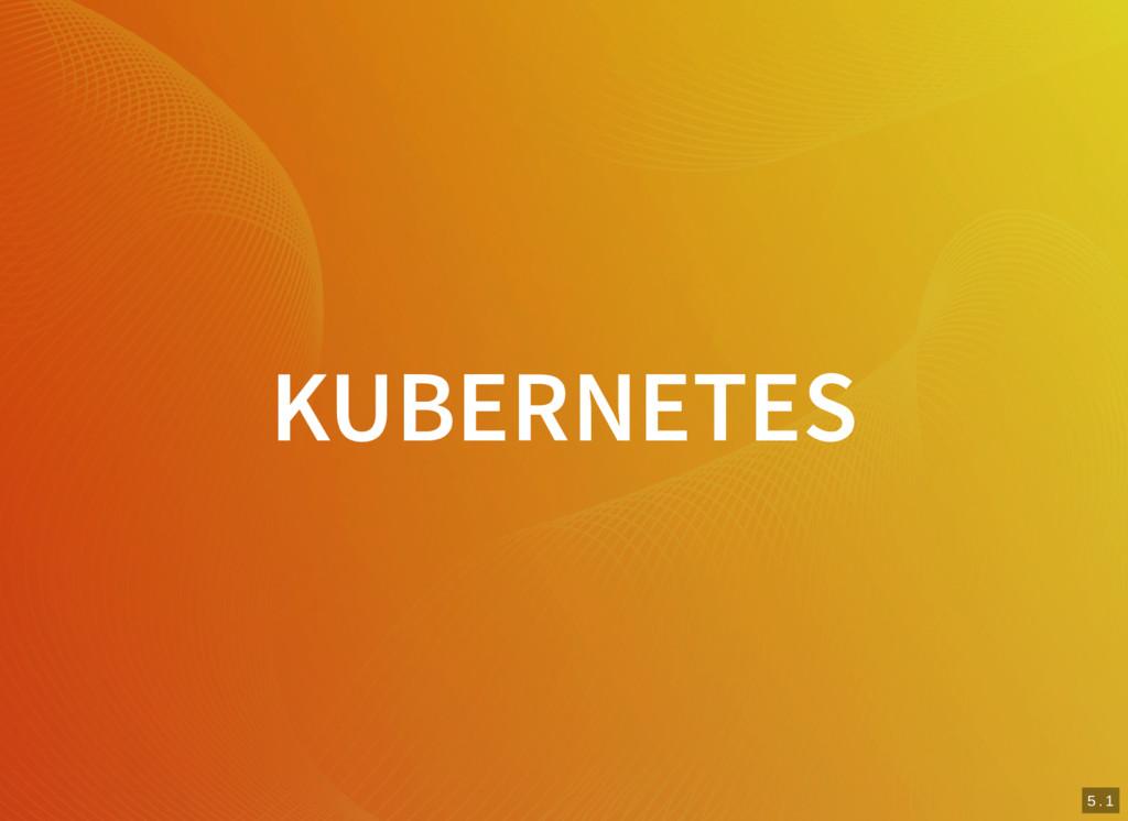 4 . 8 5 . 1 KUBERNETES