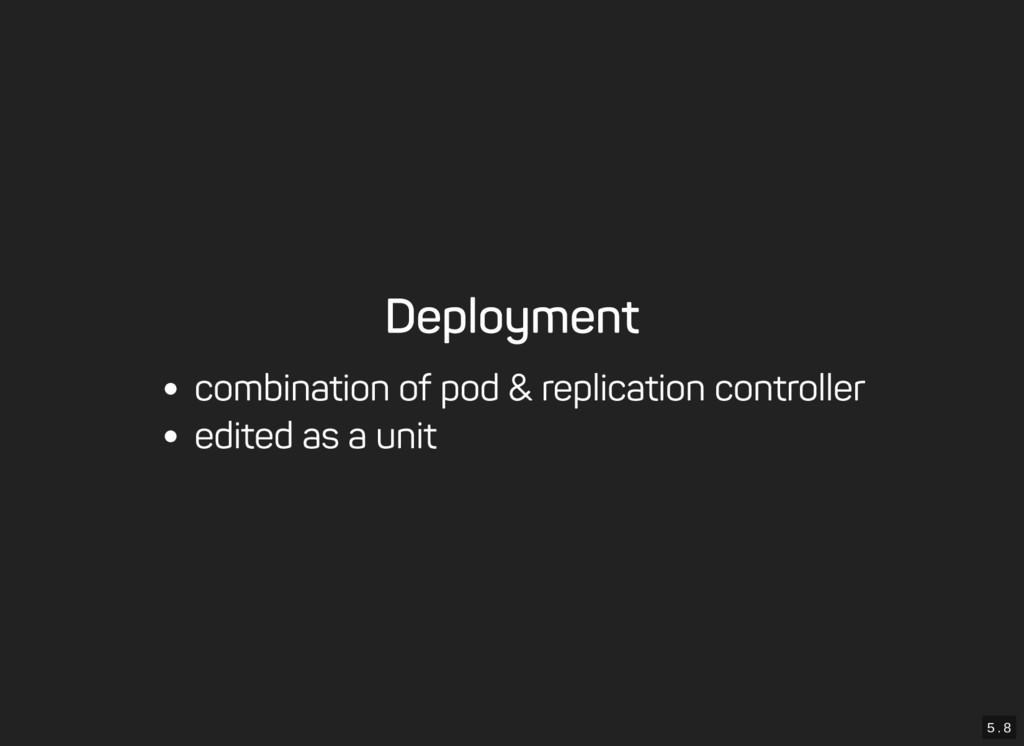5 . 8 Deployment combination of pod & replicati...