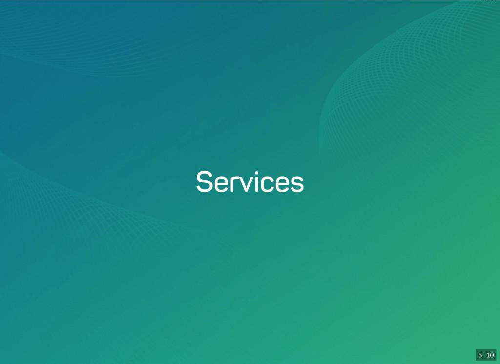 5 . 9 5 . 10 Services