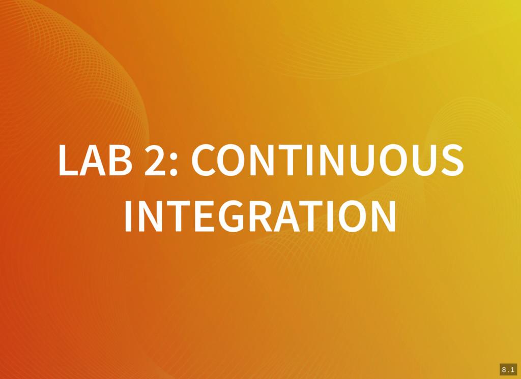 8 . 1 LAB 2: CONTINUOUS INTEGRATION