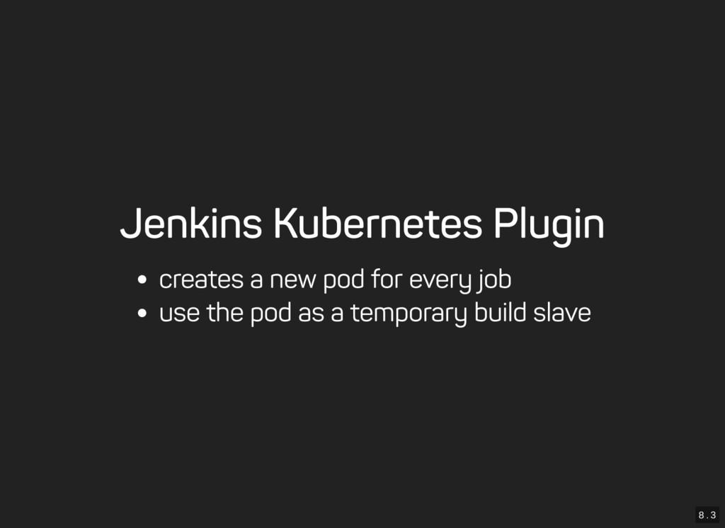 8 . 3 Jenkins Kubernetes Plugin creates a new p...