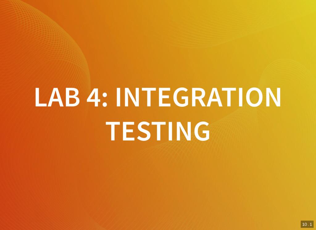 10 . 1 LAB 4: INTEGRATION TESTING
