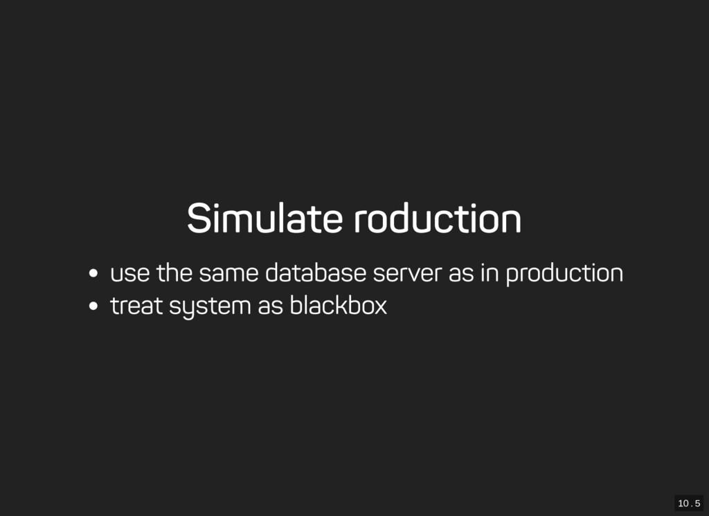 10 . 5 Simulate roduction use the same database...