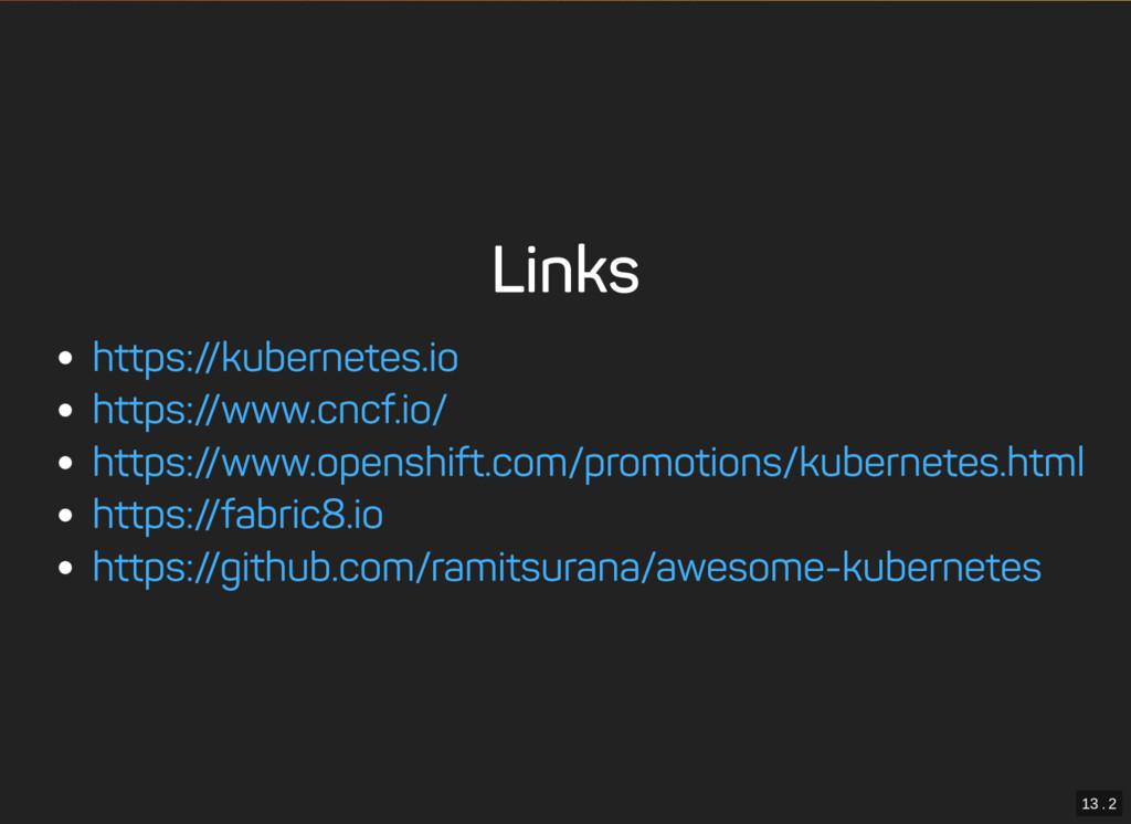 13 . 2 Links https://kubernetes.io https://www....