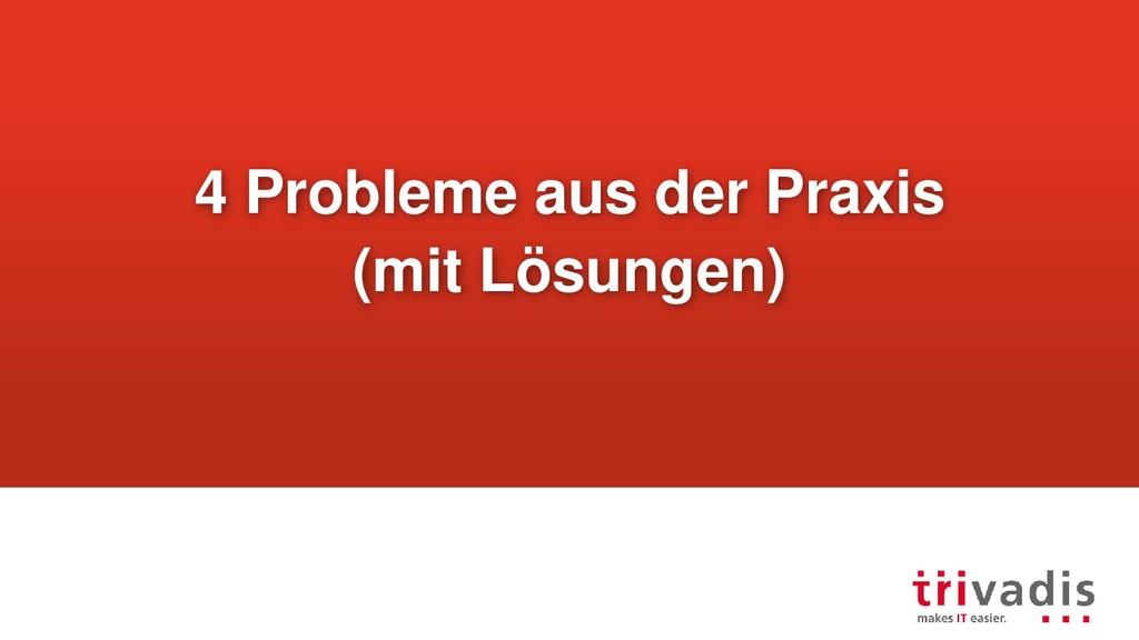 4 Probleme aus der Praxis (mit Lösungen)