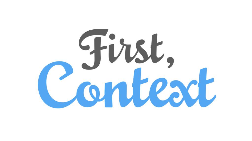 Context First,