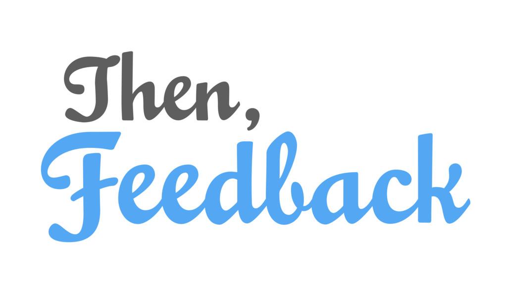 Feedback Then,