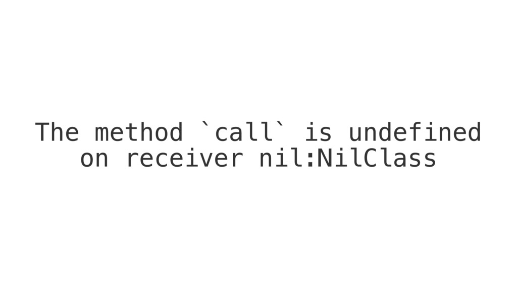 The method `call` is undefined on receiver nil:...
