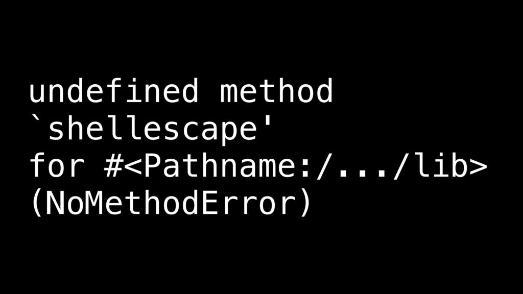 undefined method `shellescape' for #<Pathname:/...