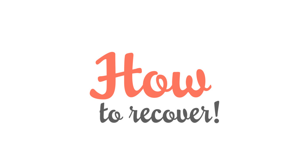 How to recover!