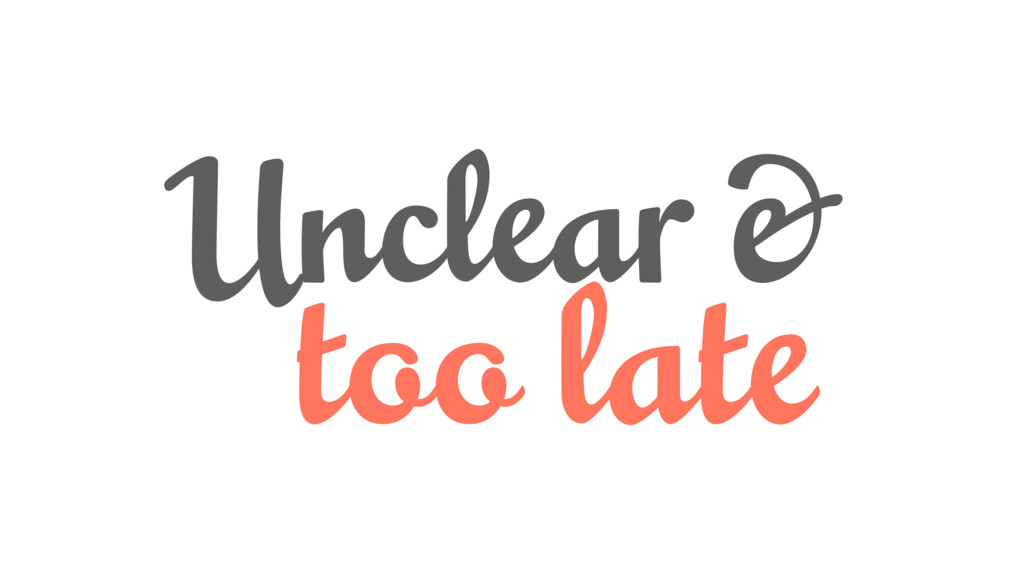 Unclear & too late