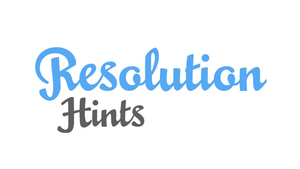 Resolution Hints