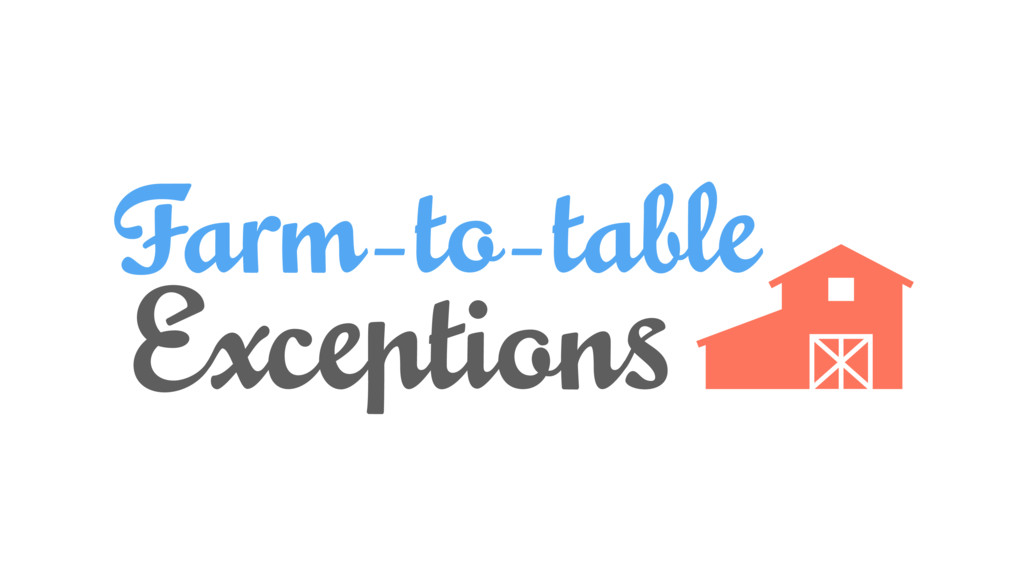 Farm-to-table Exceptions