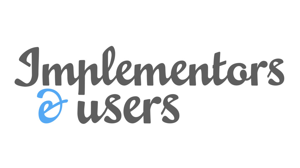 Implementors & users