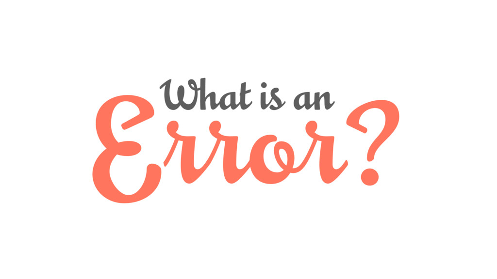 Error? What is an