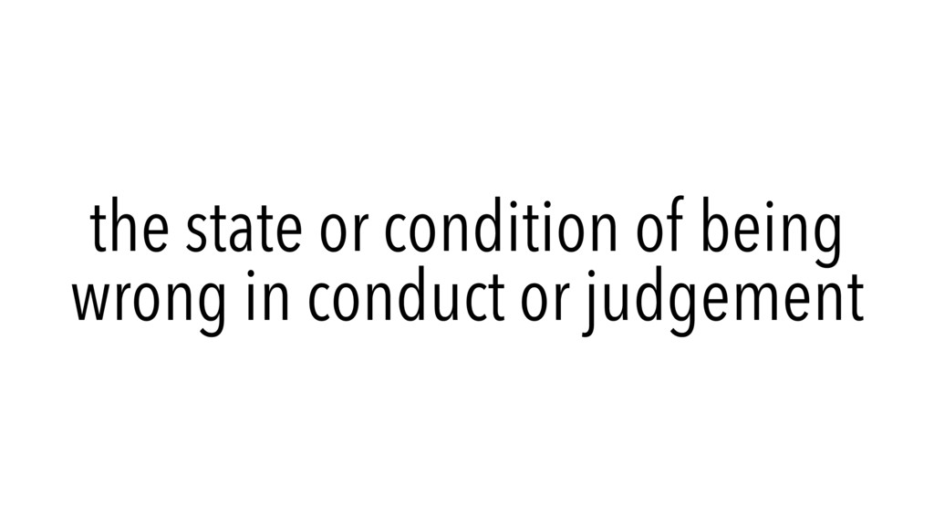 the state or condition of being wrong in conduc...