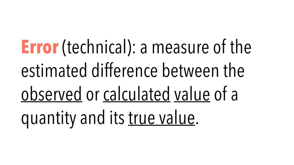 Error (technical): a measure of the estimated d...