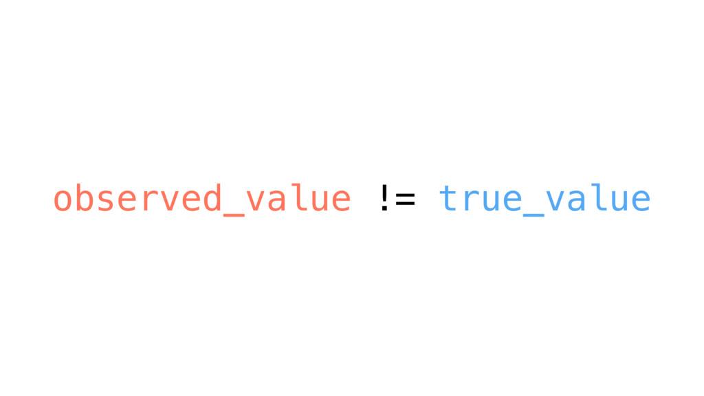 observed_value != true_value