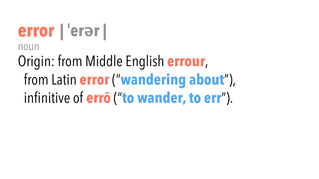 Origin: from Middle English errour, from Latin ...