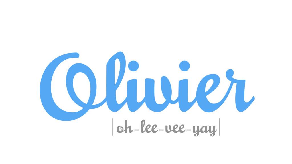 Olivier  oh-lee-vee-yay 
