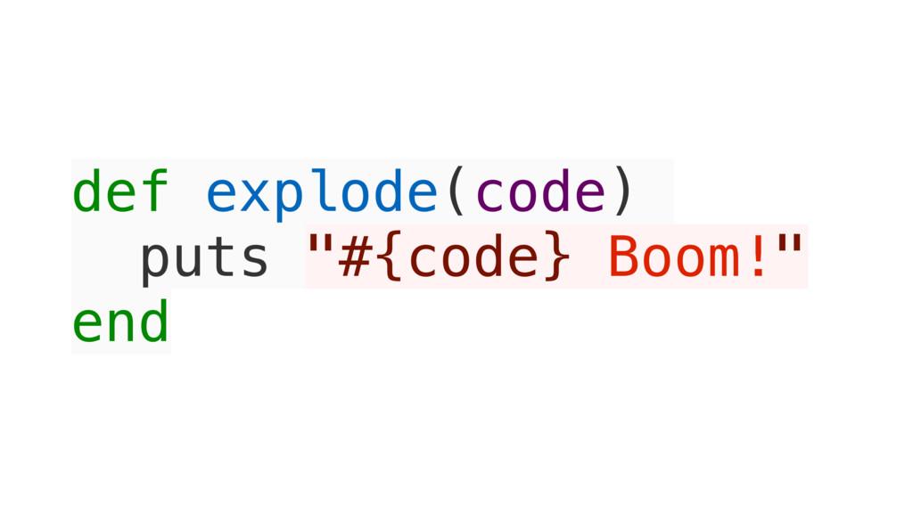 "def explode(code) puts ""#{code} Boom!"" end"