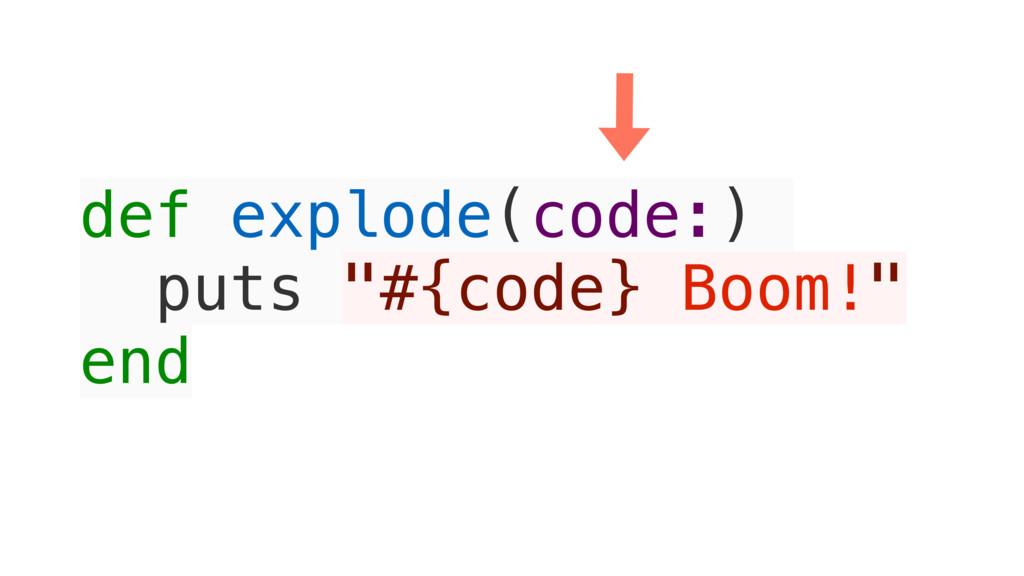 "def explode(code:) puts ""#{code} Boom!"" end"