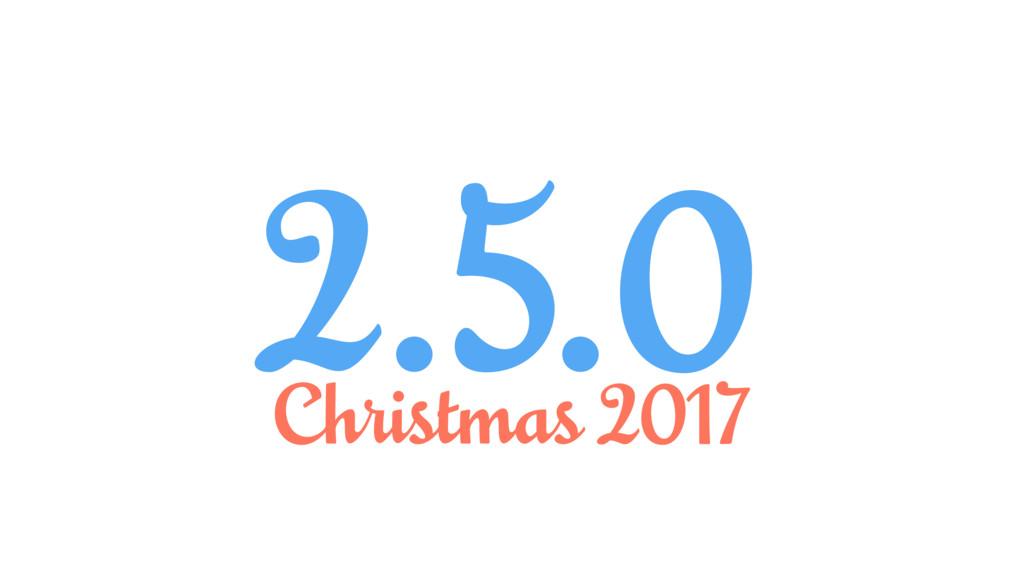 2.5.0 Christmas 2017