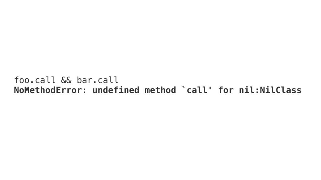 foo.call && bar.call NoMethodError: undefined m...