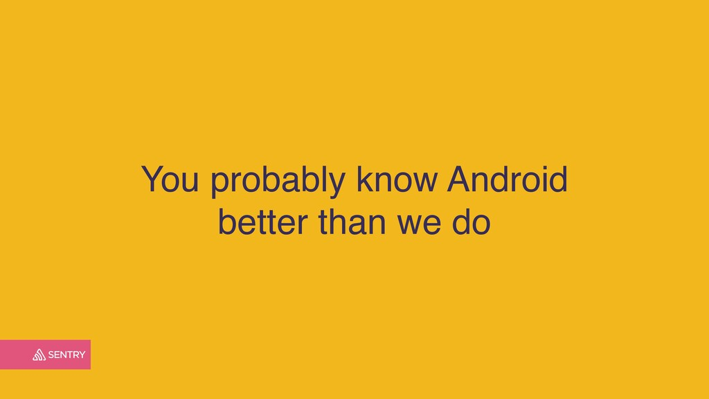 You probably know Android better than we do