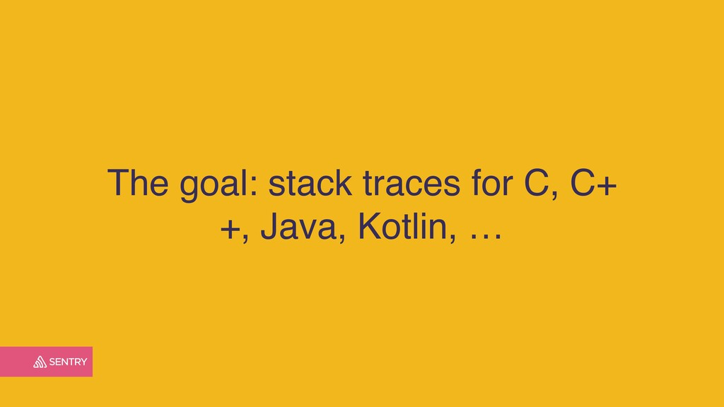 The goal: stack traces for C, C+ +, Java, Kotli...