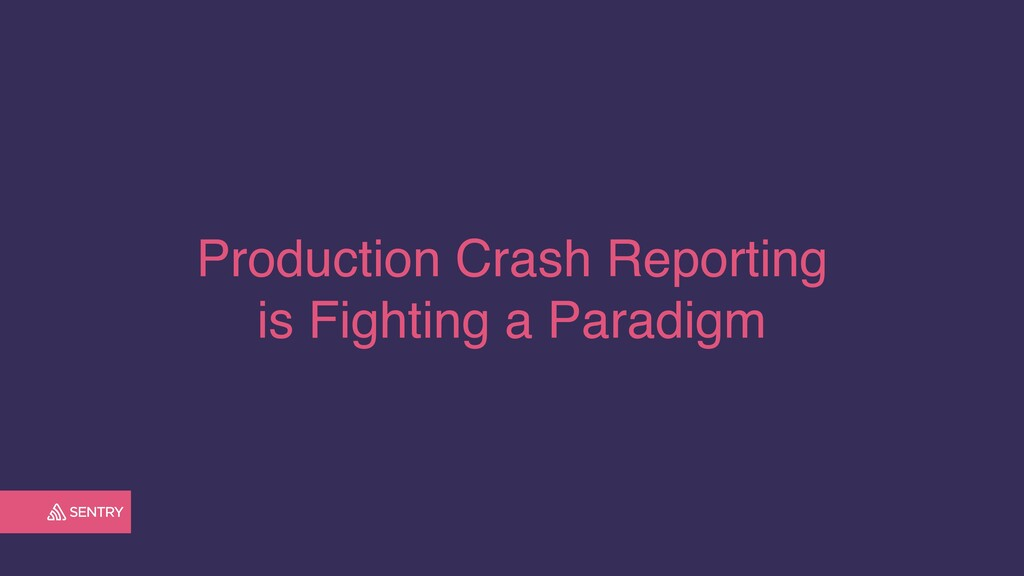 Production Crash Reporting is Fighting a Paradi...