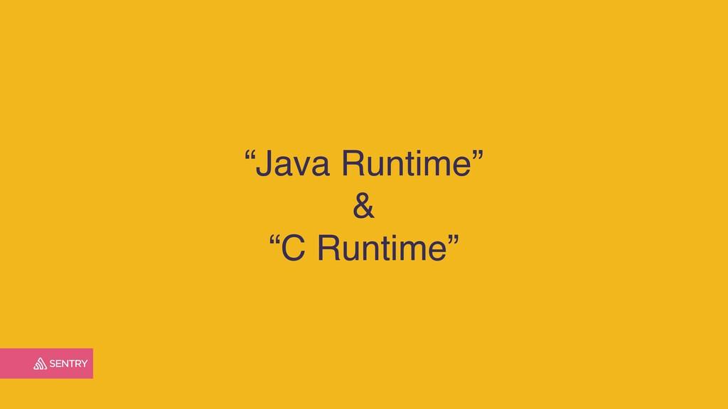 """""""Java Runtime"""" & """"C Runtime"""""""