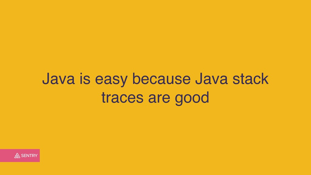 Java is easy because Java stack traces are good