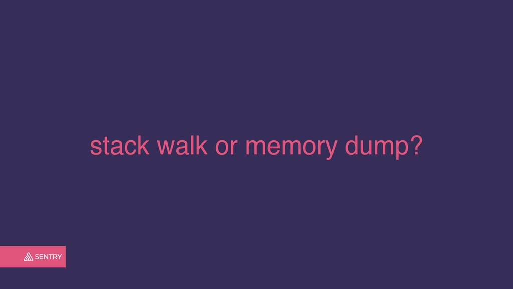 stack walk or memory dump?