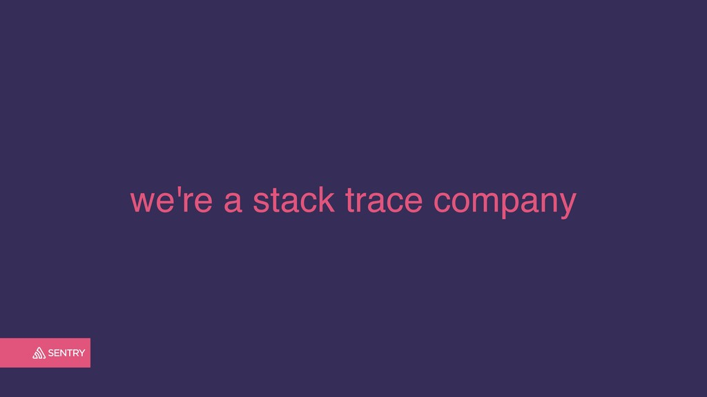 we're a stack trace company