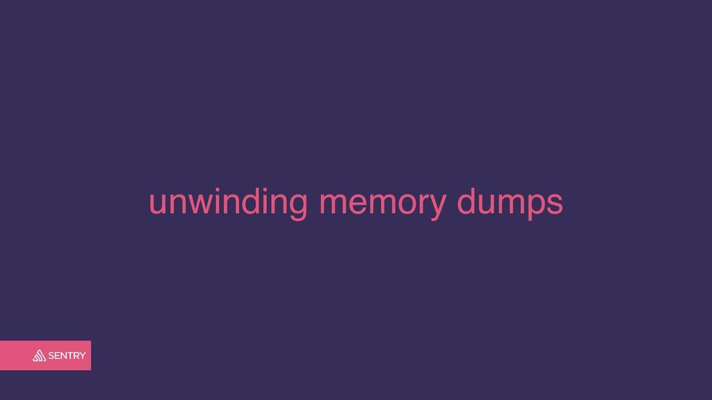 unwinding memory dumps