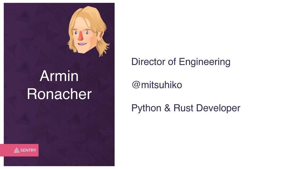 Armin Ronacher Director of Engineering @mitsuhi...