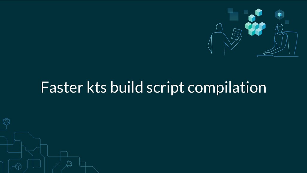 Faster kts build script compilation