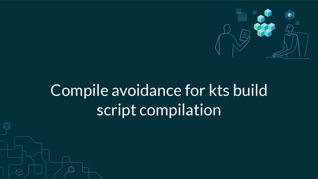 Compile avoidance for kts build script compilat...