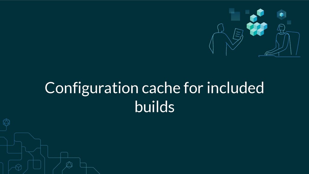 Configuration cache for included builds