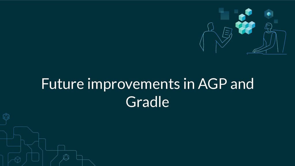 Future improvements in AGP and Gradle