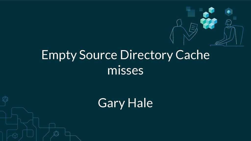 Empty Source Directory Cache misses Gary Hale