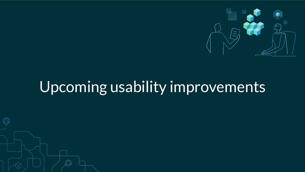 Upcoming usability improvements